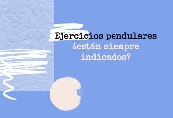 Ejercicios pendulares ¿están indicados siempre?