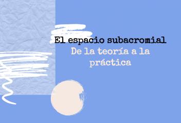 El espacio subacromial...de la teoría a la práctica